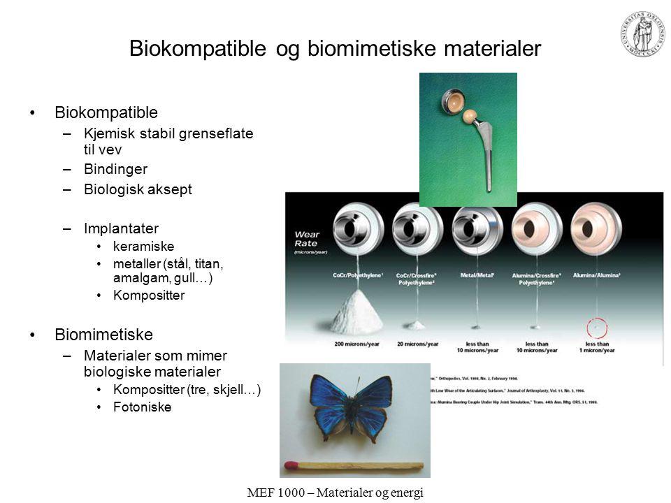 MEF 1000 – Materialer og energi Biokompatible og biomimetiske materialer Biokompatible –Kjemisk stabil grenseflate til vev –Bindinger –Biologisk aksept –Implantater keramiske metaller (stål, titan, amalgam, gull…) Kompositter Biomimetiske –Materialer som mimer biologiske materialer Kompositter (tre, skjell…) Fotoniske