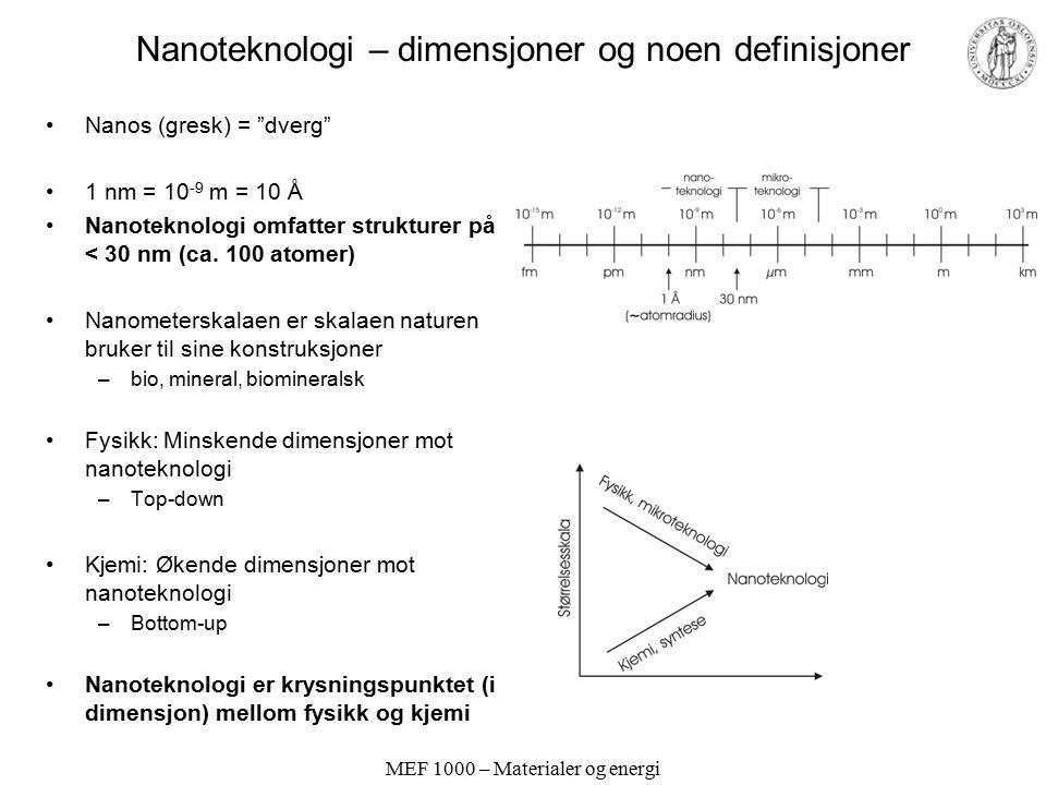 MEF 1000 – Materialer og energi Nanoteknologi – dimensjoner og noen definisjoner Nanos (gresk) = dverg 1 nm = 10 -9 m = 10 Å Nanoteknologi omfatter strukturer på < 30 nm (ca.
