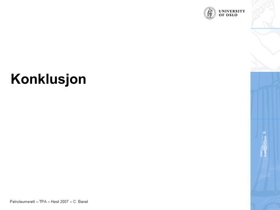 Petroleumsrett – TPA – Høst 2007 – C. Banet Konklusjon
