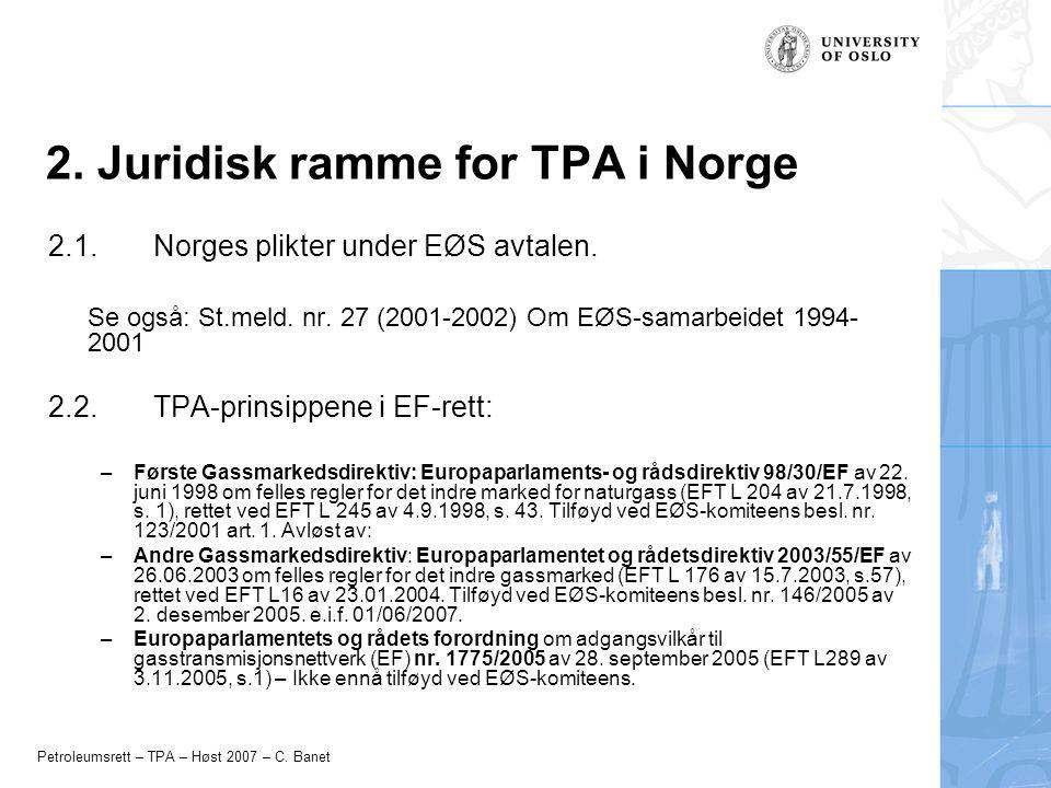 Petroleumsrett – TPA – Høst 2007 – C. Banet 2. Juridisk ramme for TPA i Norge 2.1. Norges plikter under EØS avtalen. Se også: St.meld. nr. 27 (2001-20