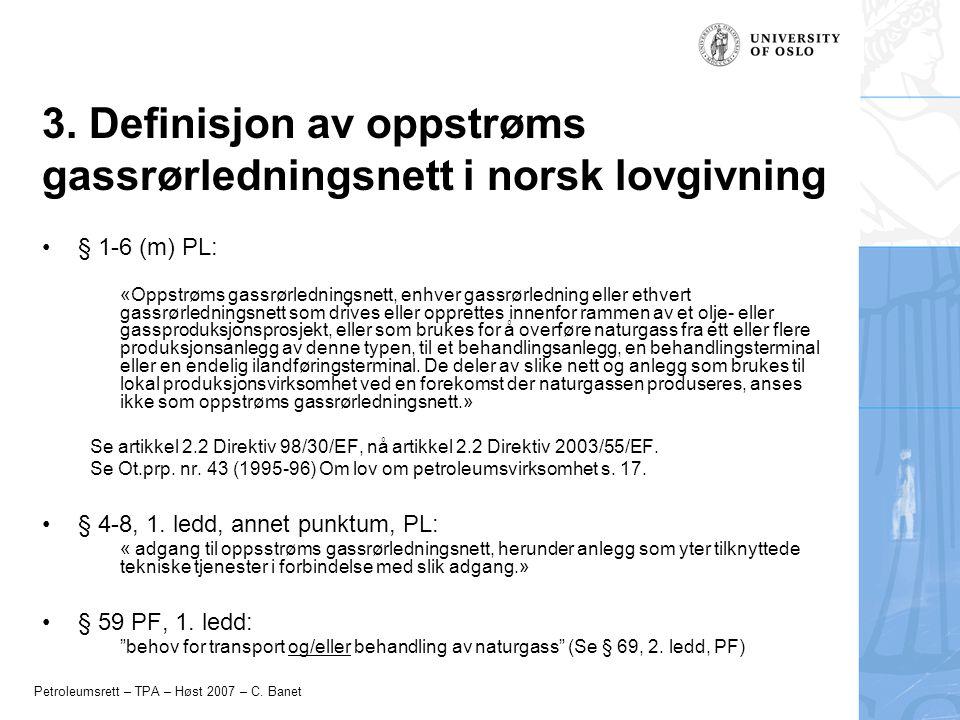 Petroleumsrett – TPA – Høst 2007 – C. Banet 3. Definisjon av oppstrøms gassrørledningsnett i norsk lovgivning § 1-6 (m) PL: «Oppstrøms gassrørlednings