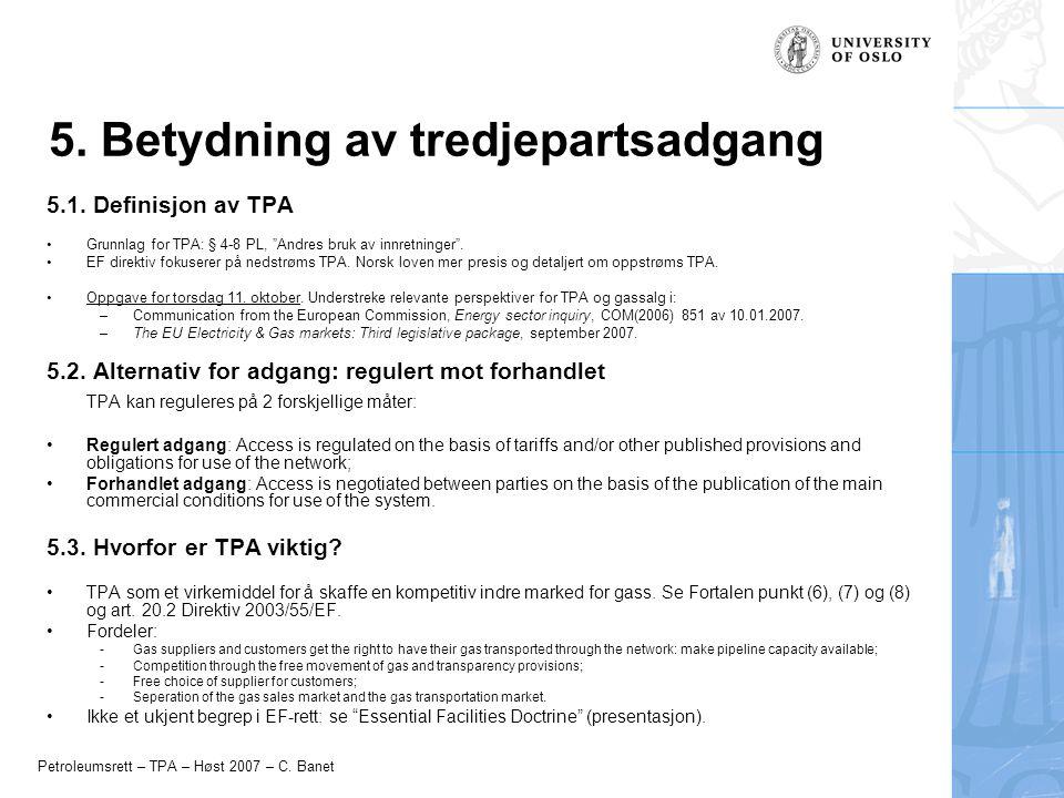 """Petroleumsrett – TPA – Høst 2007 – C. Banet 5. Betydning av tredjepartsadgang 5.1. Definisjon av TPA Grunnlag for TPA: § 4-8 PL, """"Andres bruk av innre"""