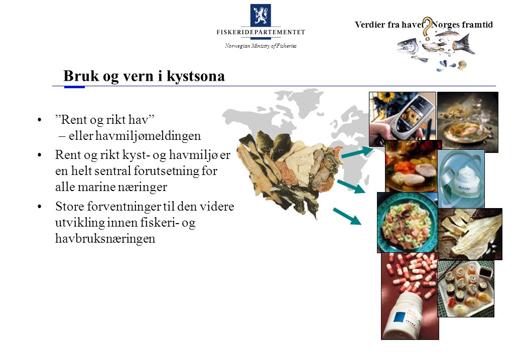 """Norwegian Ministry of Fisheries Verdier fra havet - Norges framtid Bruk og vern i kystsona """"Rent og rikt hav"""" – eller havmiljømeldingen Rent og rikt k"""