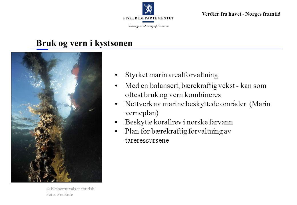 Norwegian Ministry of Fisheries Verdier fra havet - Norges framtid Bruk og vern i kystsonen Styrket marin arealforvaltning Med en balansert, bærekraft