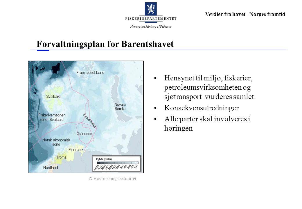 Norwegian Ministry of Fisheries Verdier fra havet - Norges framtid Forvaltningsplan for Barentshavet Hensynet til miljø, fiskerier, petroleumsvirksomh