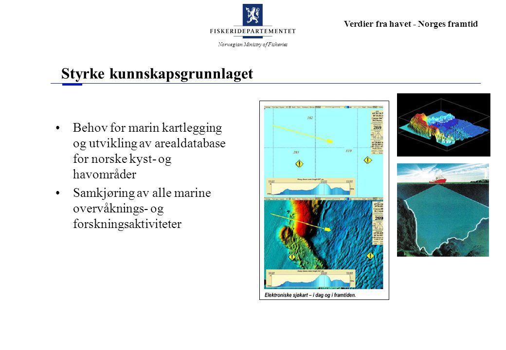 Norwegian Ministry of Fisheries Verdier fra havet - Norges framtid Styrke kunnskapsgrunnlaget Behov for marin kartlegging og utvikling av arealdatabas