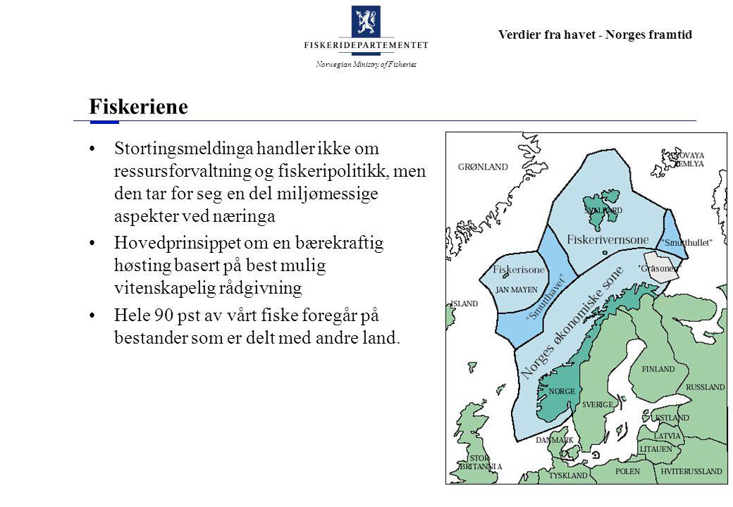 Norwegian Ministry of Fisheries Verdier fra havet - Norges framtid Fiskeriene Stortingsmeldinga handler ikke om ressursforvaltning og fiskeripolitikk,