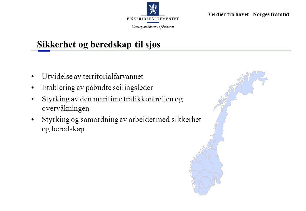 Norwegian Ministry of Fisheries Verdier fra havet - Norges framtid Sikkerhet og beredskap til sjøs Utvidelse av territorialfarvannet Etablering av påb