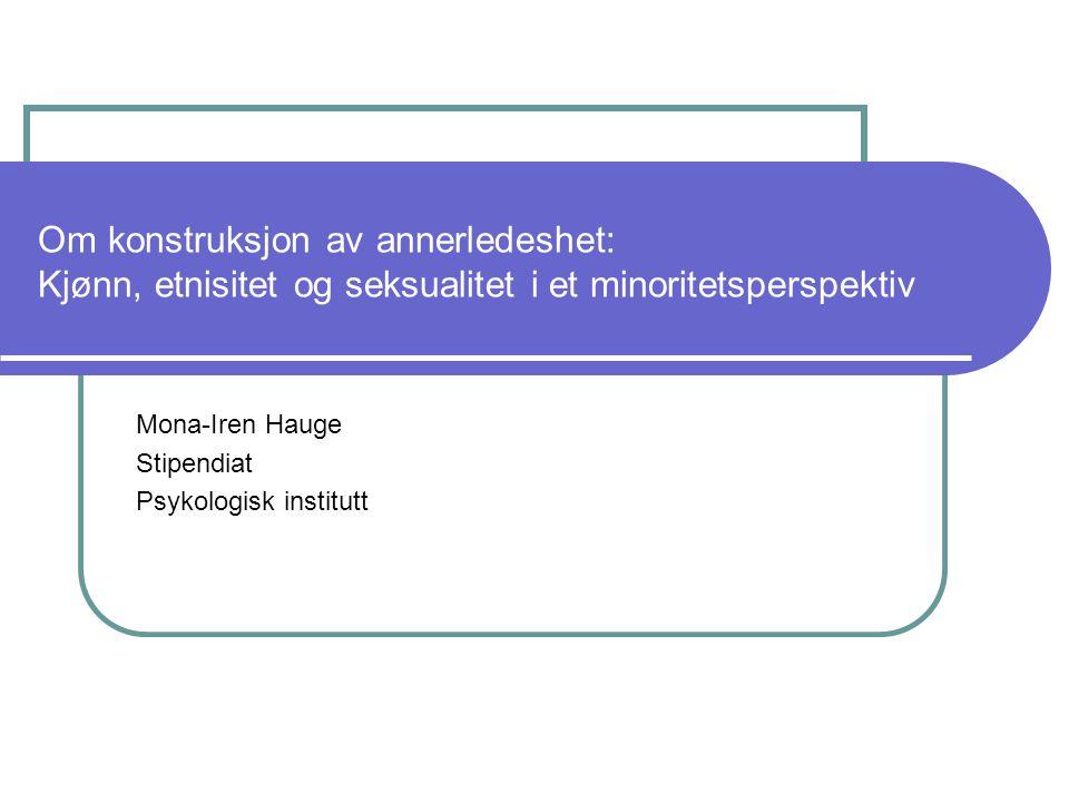 Om konstruksjon av annerledeshet I.Teoretisk presentasjon av: Snapshot 16: Xenia Chryssochoou Sosial konstruksjonisme og diskursiv psykologi II.Teori anvendt på kategoriene kjønn, etnisitet og seksulaitet i et minoritetsperspektiv