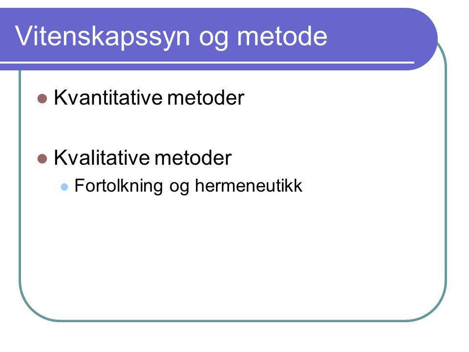Vitenskapssyn og metode Kvantitative metoder Kvalitative metoder Fortolkning og hermeneutikk