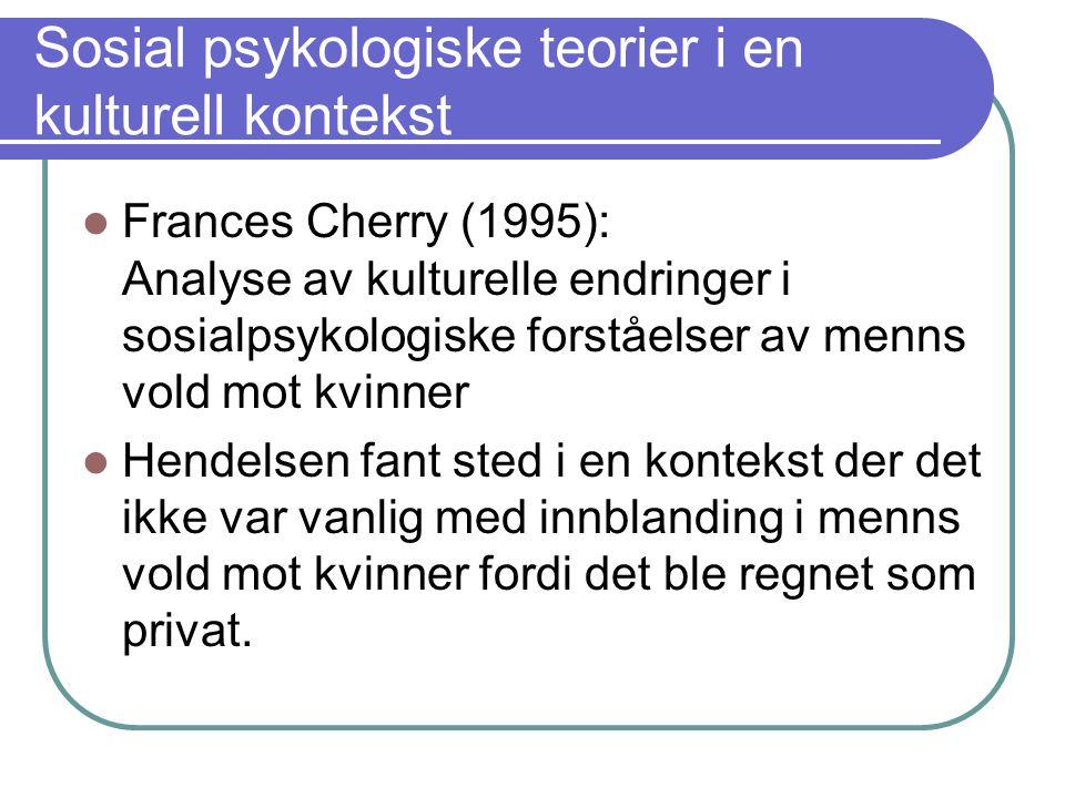 Frances Cherry (1995): Analyse av kulturelle endringer i sosialpsykologiske forståelser av menns vold mot kvinner Hendelsen fant sted i en kontekst de