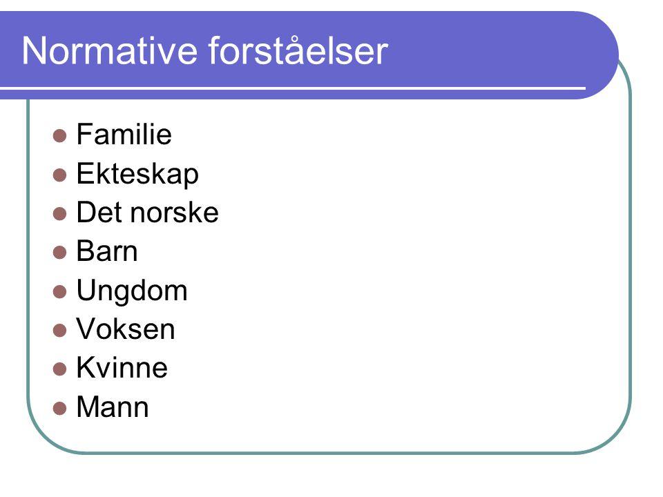 Normative forståelser Familie Ekteskap Det norske Barn Ungdom Voksen Kvinne Mann