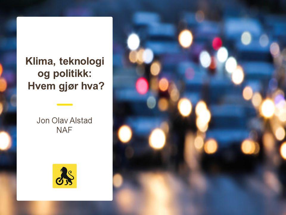 Klima, teknologi og politikk: Hvem gjør hva. Jon Olav Alstad NAF PS.