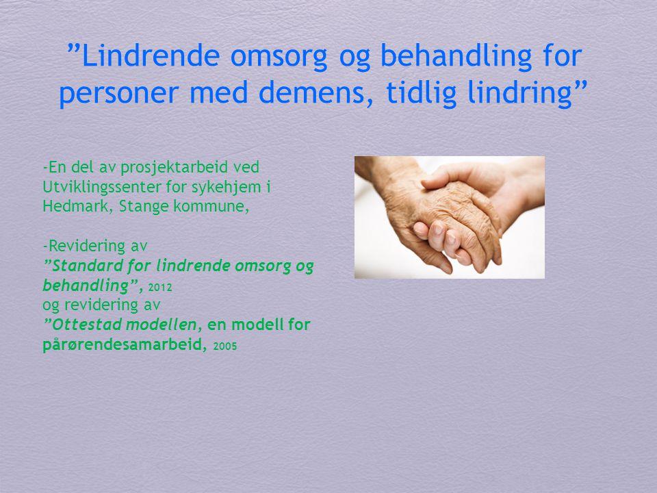 """""""Lindrende omsorg og behandling for personer med demens, tidlig lindring"""" -En del av prosjektarbeid ved Utviklingssenter for sykehjem i Hedmark, Stang"""
