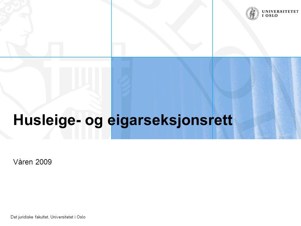 Det juridiske fakultet, Universitetet i Oslo Emnet Former for disposisjonsrett til bustad Husleige Eigarseksjonar Bustadsamvirket i tillegg
