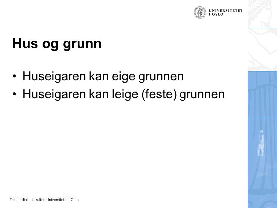 Det juridiske fakultet, Universitetet i Oslo Hus og grunn Huseigaren kan eige grunnen Huseigaren kan leige (feste) grunnen