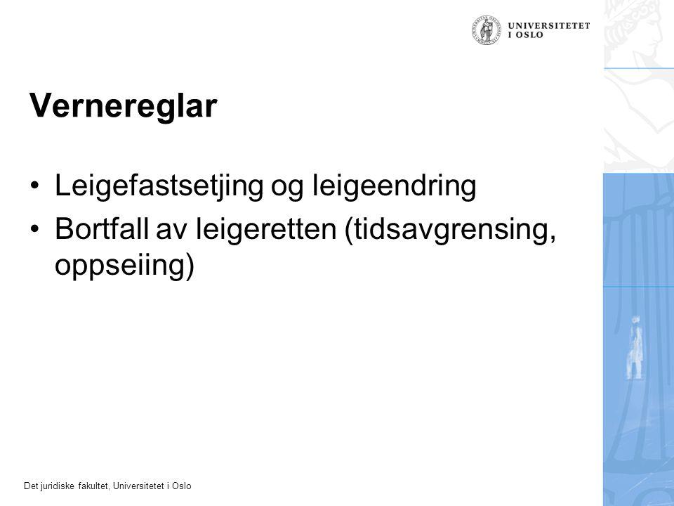 Det juridiske fakultet, Universitetet i Oslo Vernereglar Leigefastsetjing og leigeendring Bortfall av leigeretten (tidsavgrensing, oppseiing)