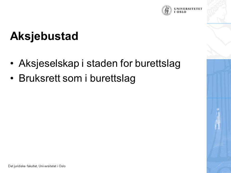 Det juridiske fakultet, Universitetet i Oslo Aksjebustad Aksjeselskap i staden for burettslag Bruksrett som i burettslag