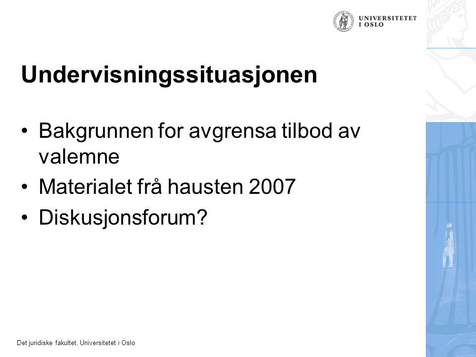 Det juridiske fakultet, Universitetet i Oslo Undervisningssituasjonen Bakgrunnen for avgrensa tilbod av valemne Materialet frå hausten 2007 Diskusjonsforum
