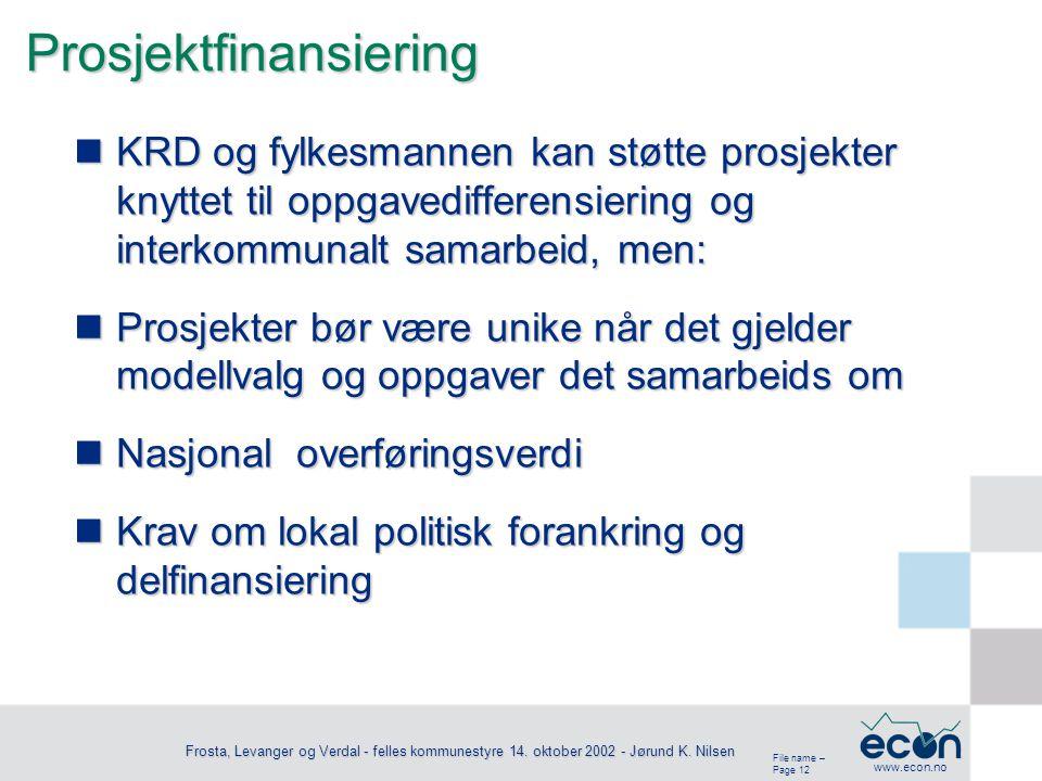 File name – Page 12 www.econ.no Frosta, Levanger og Verdal - felles kommunestyre 14. oktober 2002 - Jørund K. Nilsen Prosjektfinansiering KRD og fylke