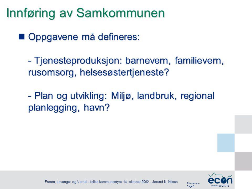File name – Page 2 www.econ.no Frosta, Levanger og Verdal - felles kommunestyre 14. oktober 2002 - Jørund K. Nilsen Innføring av Samkommunen Oppgavene