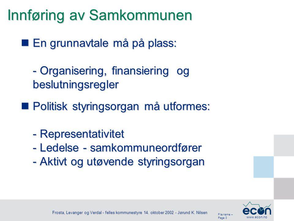File name – Page 3 www.econ.no Frosta, Levanger og Verdal - felles kommunestyre 14. oktober 2002 - Jørund K. Nilsen Innføring av Samkommunen En grunna