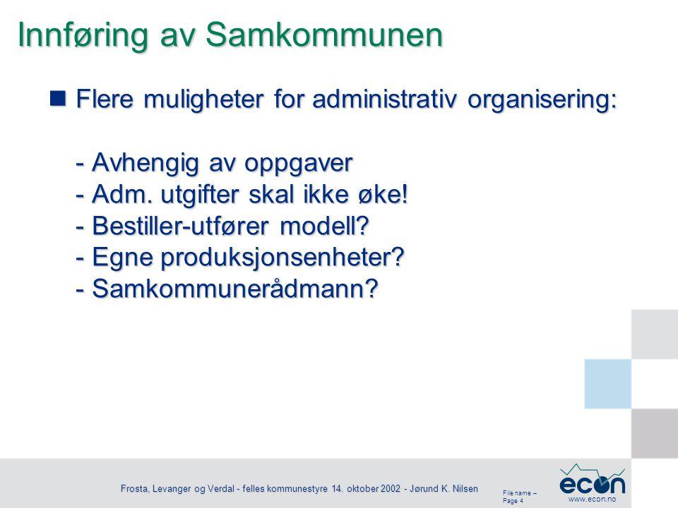 File name – Page 4 www.econ.no Frosta, Levanger og Verdal - felles kommunestyre 14. oktober 2002 - Jørund K. Nilsen Innføring av Samkommunen Flere mul