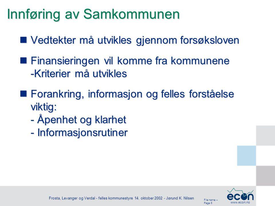 File name – Page 6 www.econ.no Frosta, Levanger og Verdal - felles kommunestyre 14. oktober 2002 - Jørund K. Nilsen Innføring av Samkommunen Vedtekter