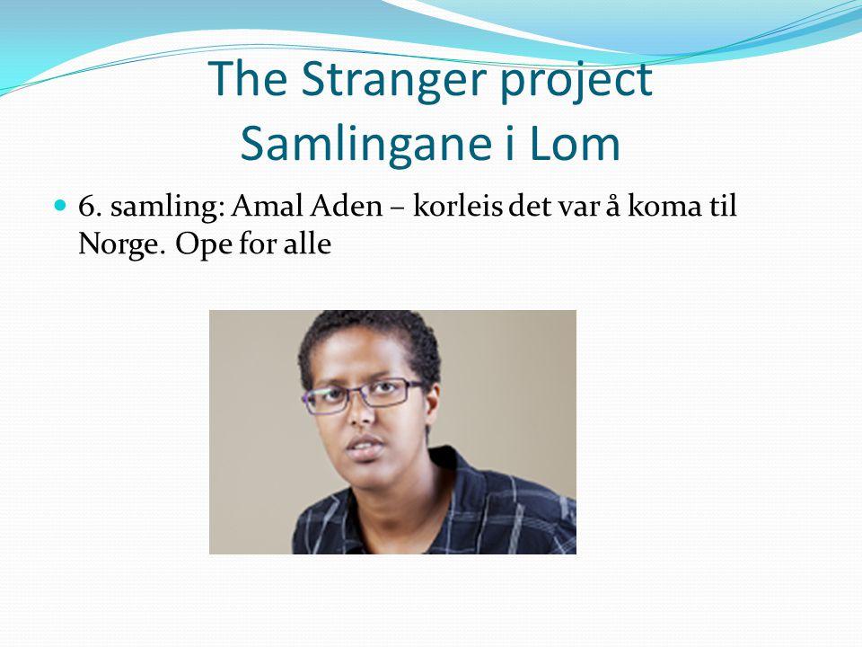 The Stranger project Samlingane i Lom 6. samling: Amal Aden – korleis det var å koma til Norge.