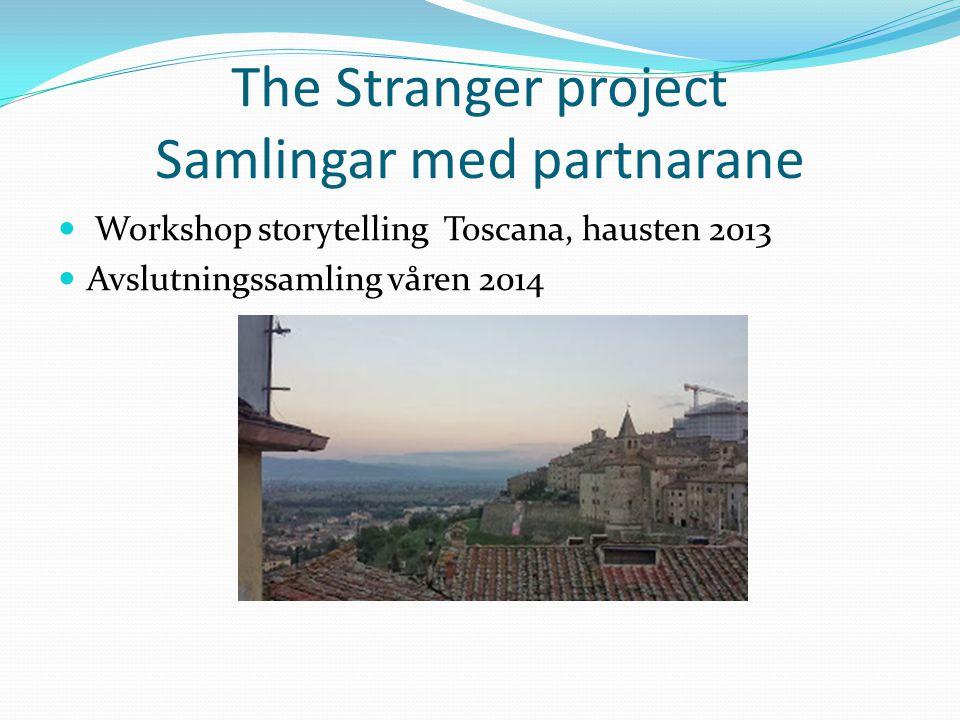 The Stranger project Samlingar med partnarane Workshop storytelling Toscana, hausten 2013 Avslutningssamling våren 2014
