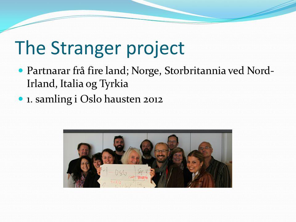 The Stranger project Partnarar frå fire land; Norge, Storbritannia ved Nord- Irland, Italia og Tyrkia 1.
