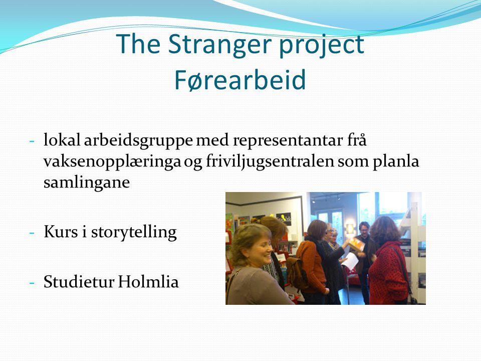 The Stranger project Førearbeid - lokal arbeidsgruppe med representantar frå vaksenopplæringa og friviljugsentralen som planla samlingane - Kurs i storytelling - Studietur Holmlia