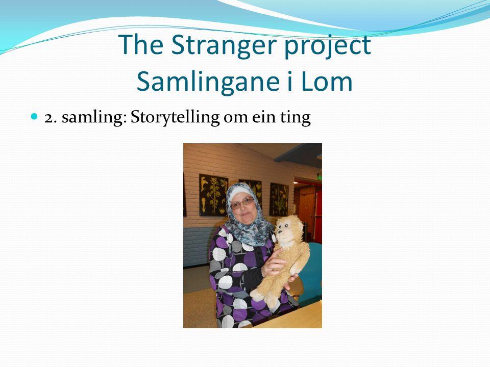 The Stranger project Samlingane i Lom 2. samling: Storytelling om ein ting