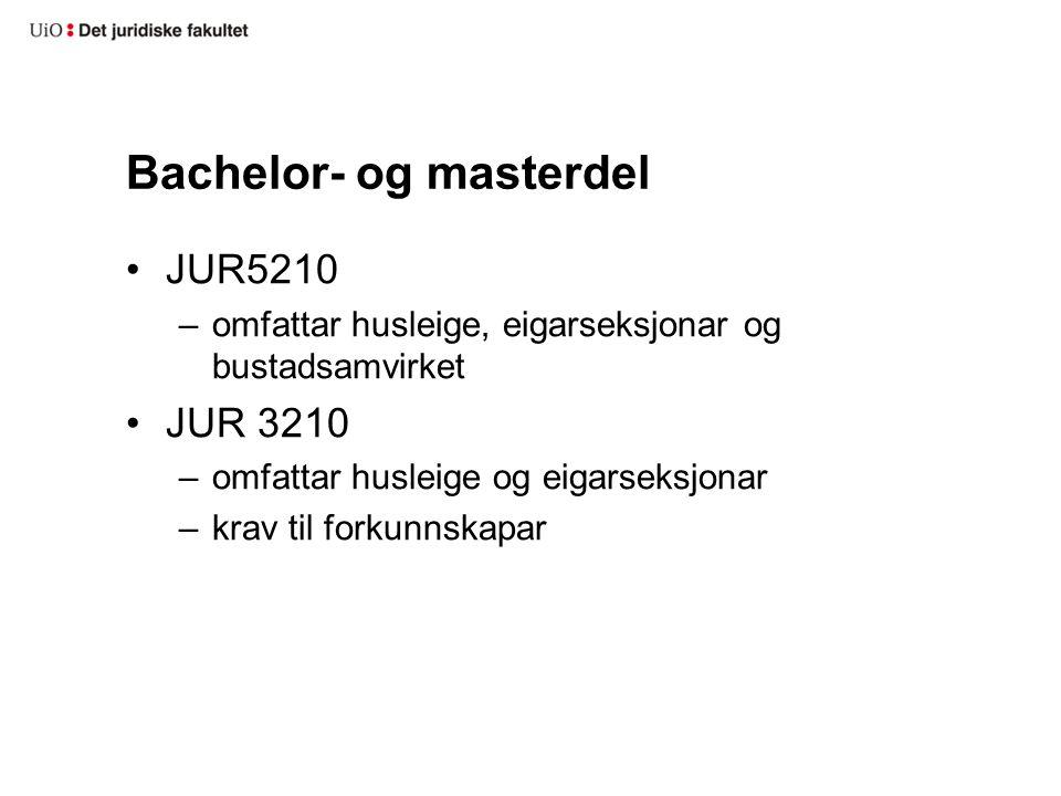 Bachelor- og masterdel JUR5210 –omfattar husleige, eigarseksjonar og bustadsamvirket JUR 3210 –omfattar husleige og eigarseksjonar –krav til forkunnskapar