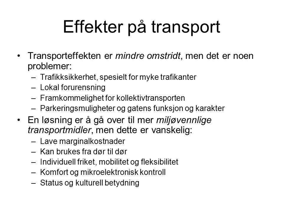 Effekter på transport Transporteffekten er mindre omstridt, men det er noen problemer: –Trafikksikkerhet, spesielt for myke trafikanter –Lokal forurensning –Framkommelighet for kollektivtransporten –Parkeringsmuligheter og gatens funksjon og karakter En løsning er å gå over til mer miljøvennlige transportmidler, men dette er vanskelig: –Lave marginalkostnader –Kan brukes fra dør til dør –Individuell friket, mobilitet og fleksibilitet –Komfort og mikroelektronisk kontroll –Status og kulturell betydning