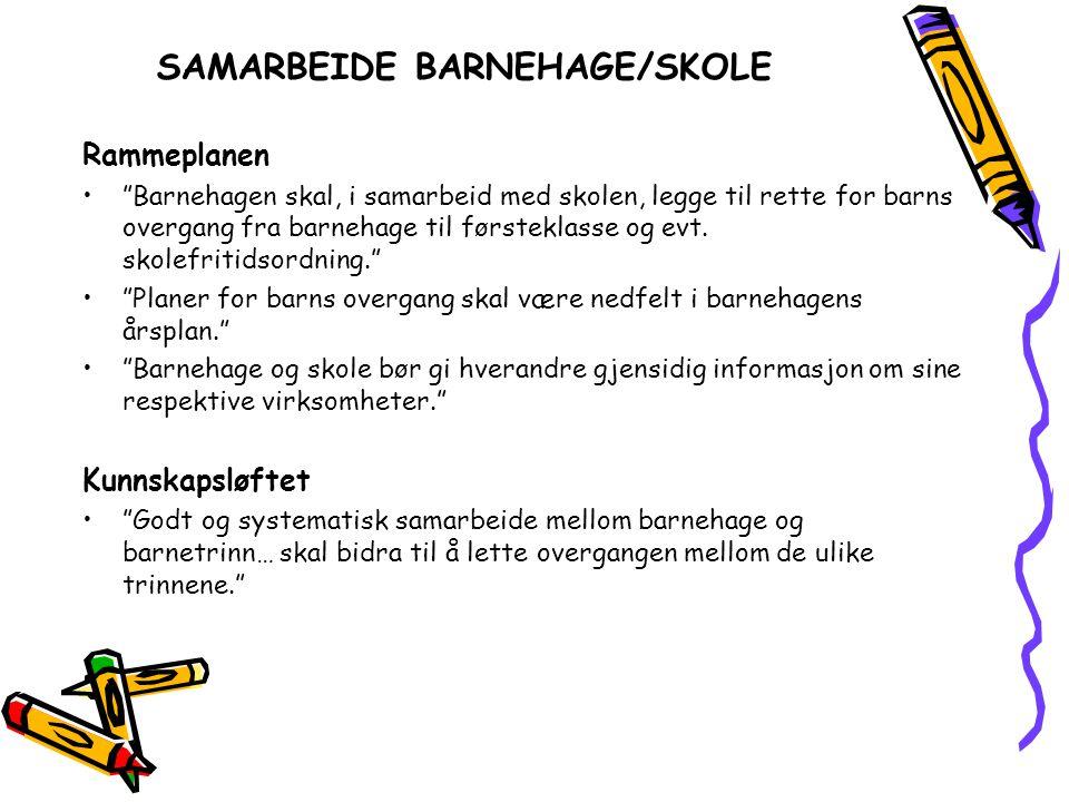 SAMARBEIDE BARNEHAGE/SKOLE Rammeplanen Barnehagen skal, i samarbeid med skolen, legge til rette for barns overgang fra barnehage til førsteklasse og evt.