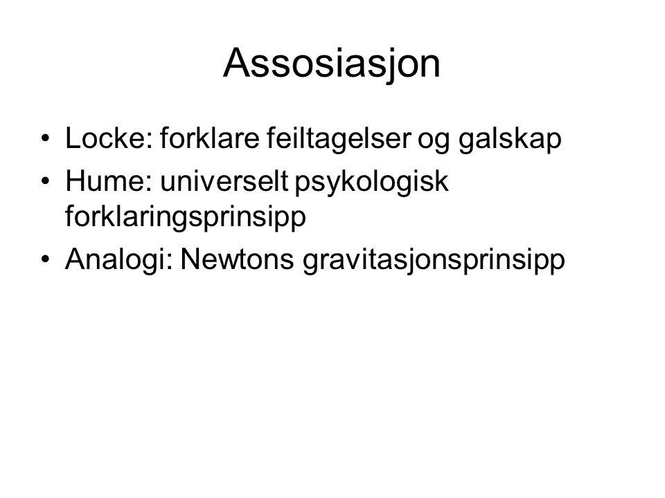 Assosiasjon Locke: forklare feiltagelser og galskap Hume: universelt psykologisk forklaringsprinsipp Analogi: Newtons gravitasjonsprinsipp