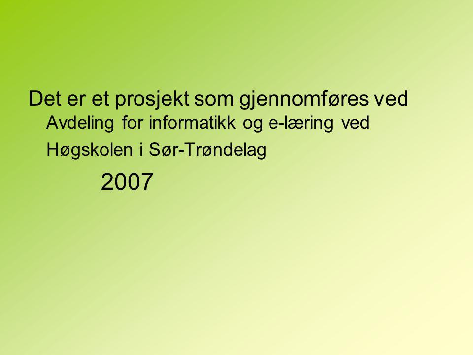 Det er et prosjekt som gjennomføres ved Avdeling for informatikk og e-læring ved Høgskolen i Sør-Trøndelag 2007