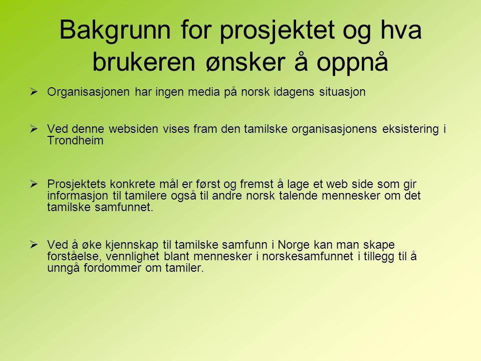Bakgrunn for prosjektet og hva brukeren ønsker å oppnå  Organisasjonen har ingen media på norsk idagens situasjon  Ved denne websiden vises fram den