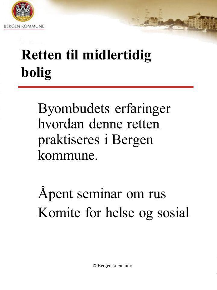 © Bergen kommune Retten til midlertidig bolig Byombudets erfaringer hvordan denne retten praktiseres i Bergen kommune.