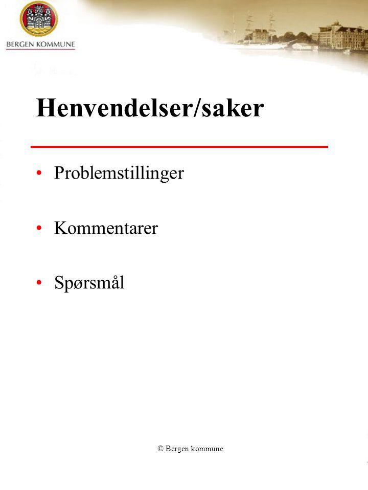 © Bergen kommune Henvendelser/saker Problemstillinger Kommentarer Spørsmål
