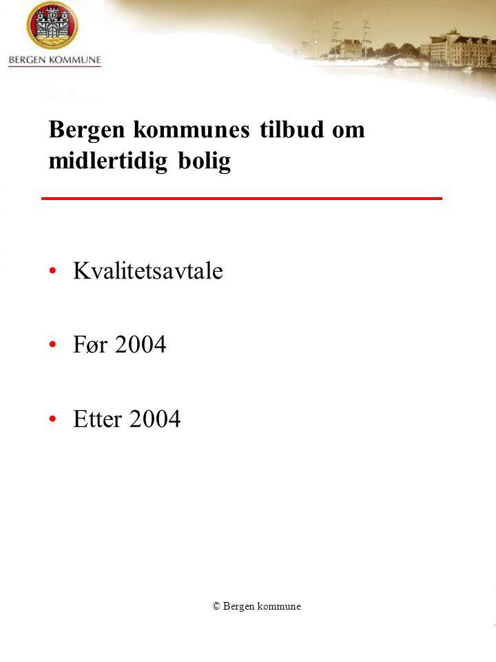 © Bergen kommune Bergen kommunes tilbud om midlertidig bolig Kvalitetsavtale Før 2004 Etter 2004