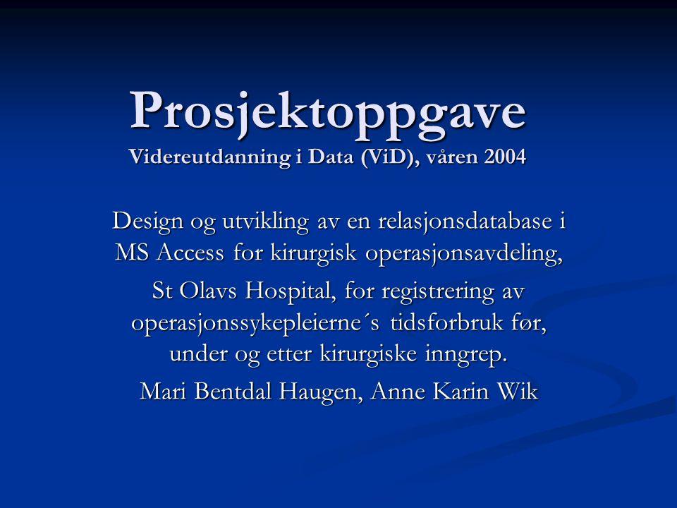 Prosjektoppgave Videreutdanning i Data (ViD), våren 2004 Design og utvikling av en relasjonsdatabase i MS Access for kirurgisk operasjonsavdeling, St