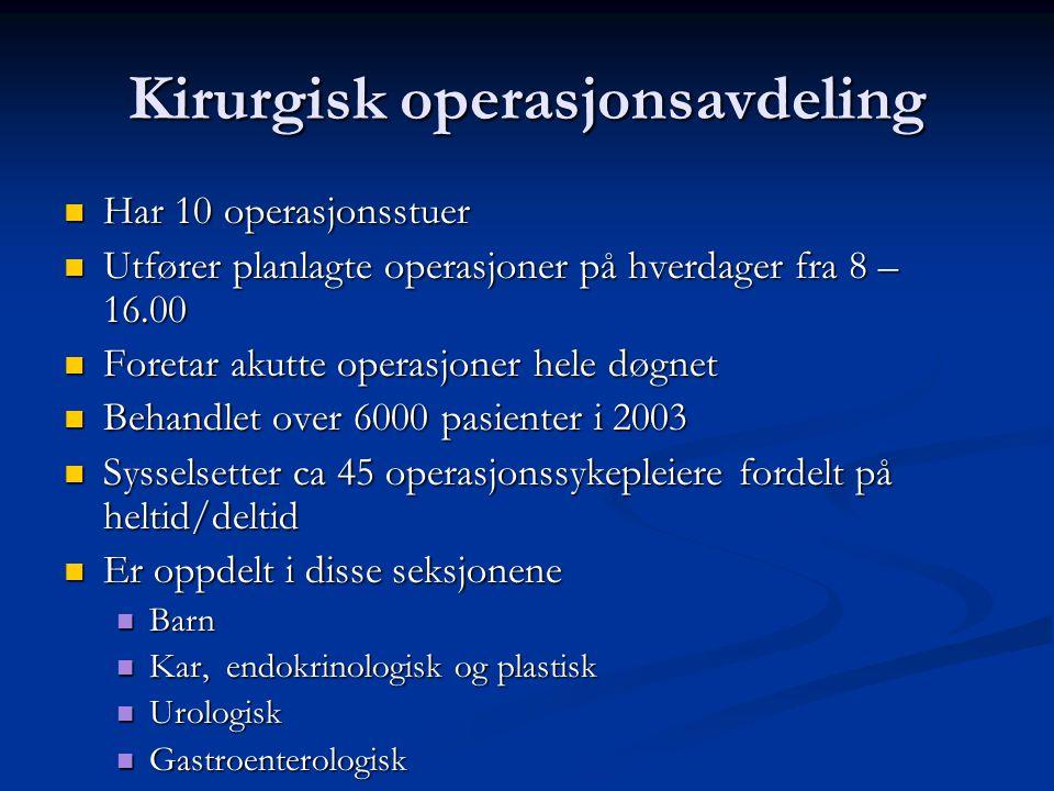 Kirurgisk operasjonsavdeling Har 10 operasjonsstuer Har 10 operasjonsstuer Utfører planlagte operasjoner på hverdager fra 8 – 16.00 Utfører planlagte