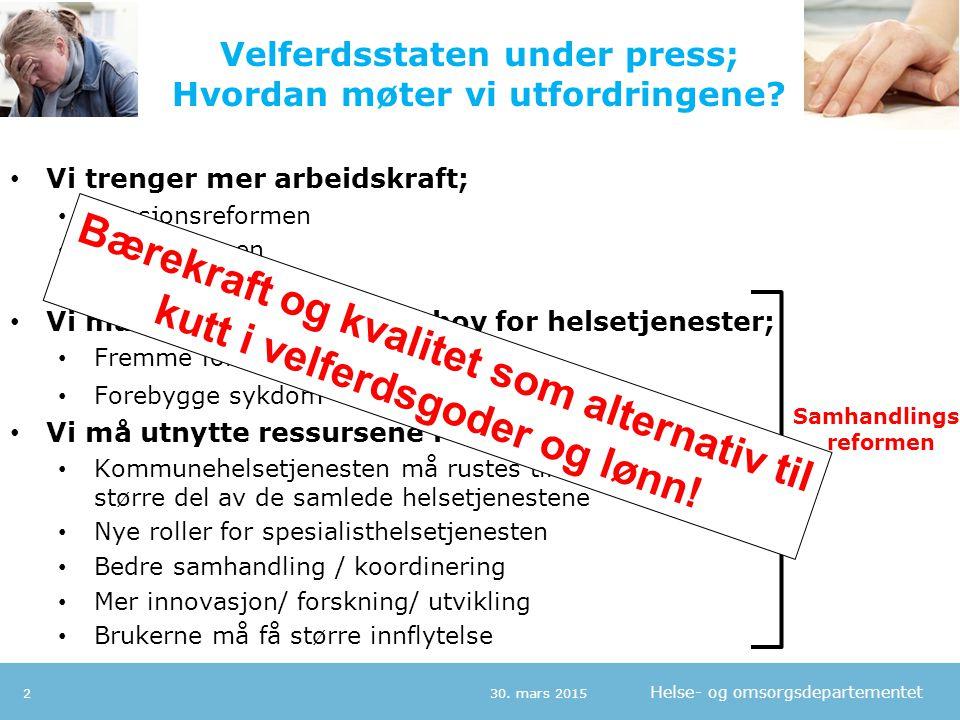 Helse- og omsorgsdepartementet Velferdsstaten under press; Hvordan møter vi utfordringene? 30. mars 20152 30.03.20152 Vi trenger mer arbeidskraft; Pen