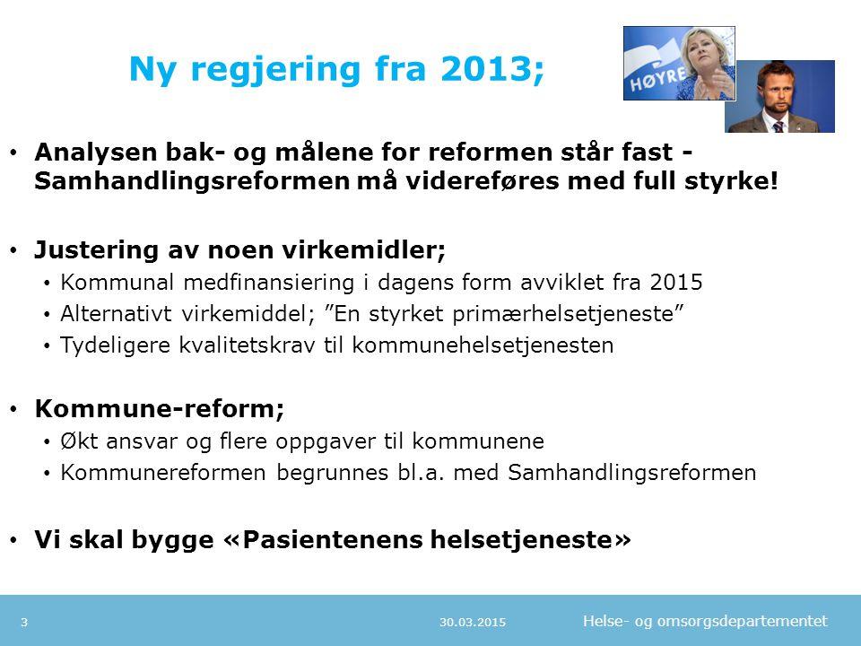 Helse- og omsorgsdepartementet Ny regjering fra 2013; 30.03.20153 Analysen bak- og målene for reformen står fast - Samhandlingsreformen må videreføres