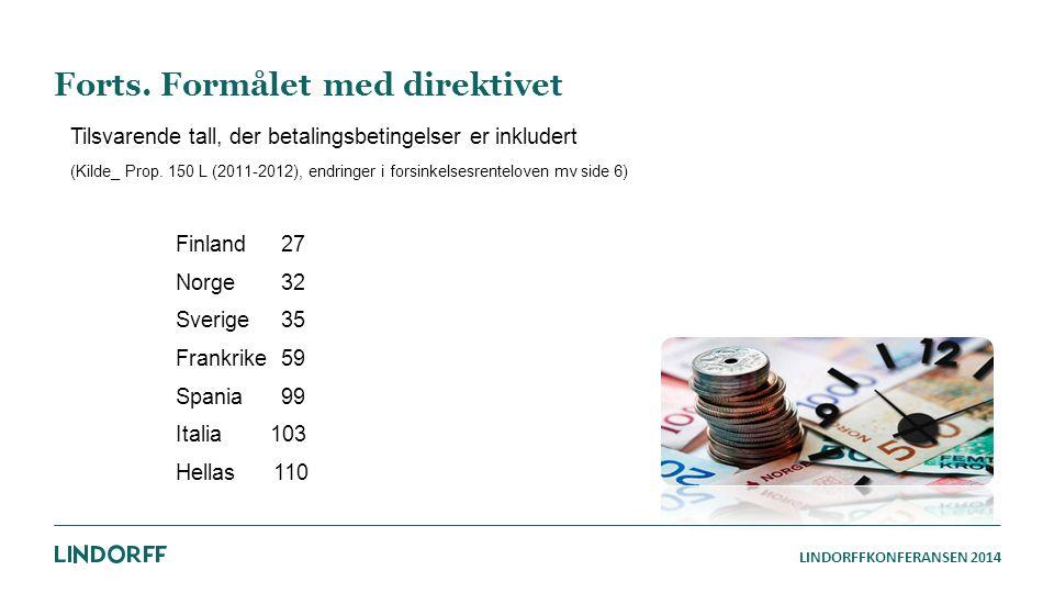 LINDORFFKONFERANSEN 2014 Forts. Formålet med direktivet Tilsvarende tall, der betalingsbetingelser er inkludert (Kilde_ Prop. 150 L (2011-2012), endri