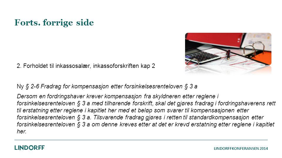 LINDORFFKONFERANSEN 2014 Forts. forrige side 2. Forholdet til inkassosalær, inkassoforskriften kap 2 Ny § 2-6 Fradrag for kompensasjon etter forsinkel