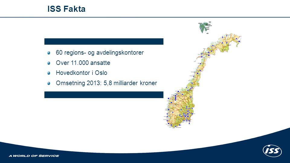 60 regions- og avdelingskontorer Over 11.000 ansatte Hovedkontor i Oslo Omsetning 2013: 5,8 milliarder kroner ISS Fakta