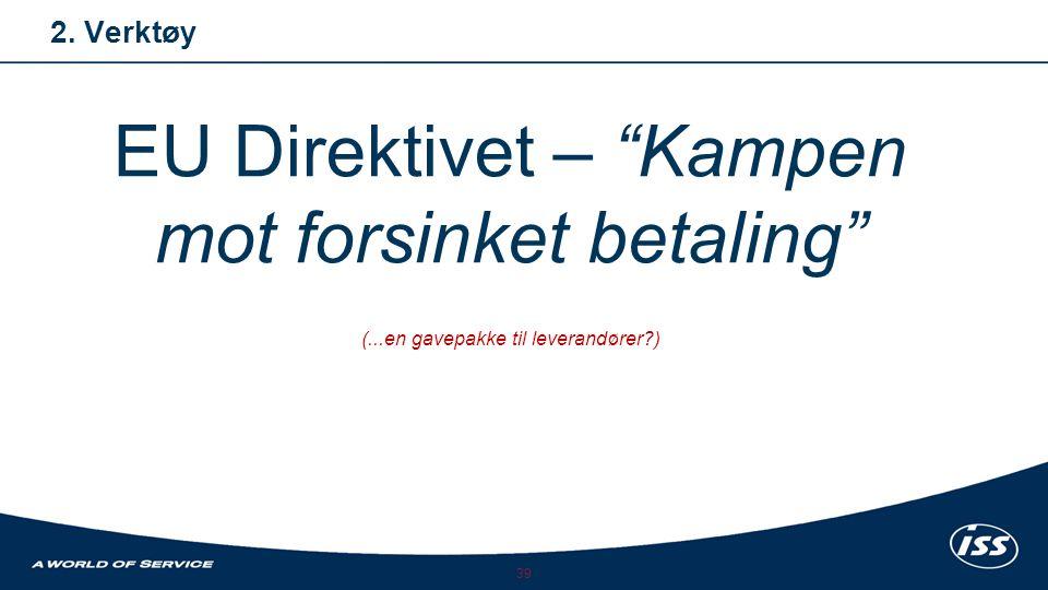 """39 2. Verktøy EU Direktivet – """"Kampen mot forsinket betaling"""" (...en gavepakke til leverandører?)"""